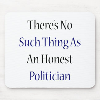 There's No Such Thing As An Honest Politician Mousepad