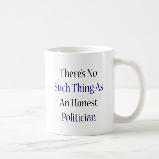 There's No Such Thing As An Honest Politician Coffee Mug
