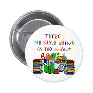 There's No Such Thing as Too Many Books 6 Cm Round Badge