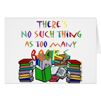 There's No Such Thing as Too Many Books! Card