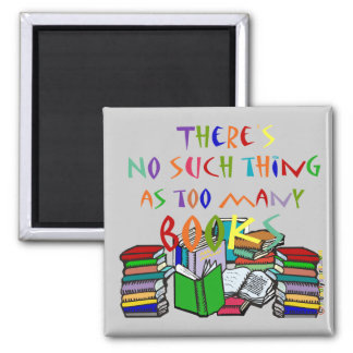 There's No Such Thing as Too Many Books Square Magnet