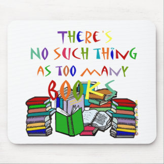 There's No Such Thing as Too Many Books! Mouse Mat