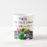 There's No Such Thing as Too Many Books! Mugs