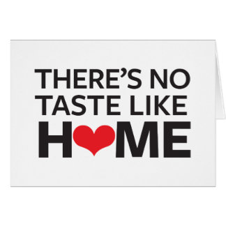 There's No Taste Like Home Card