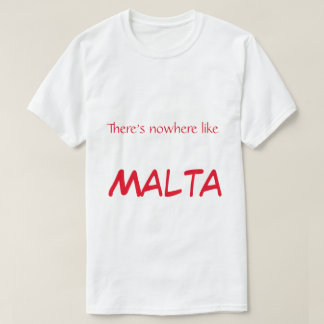 There's nowhere like Malta T-Shirt
