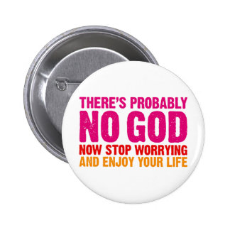 There's probably no god, now stop worrying... 6 cm round badge