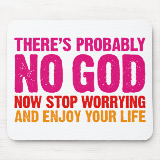 There's probably no god, now stop worrying... mouse mat