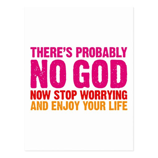 There's probably no god, now stop worrying... post card