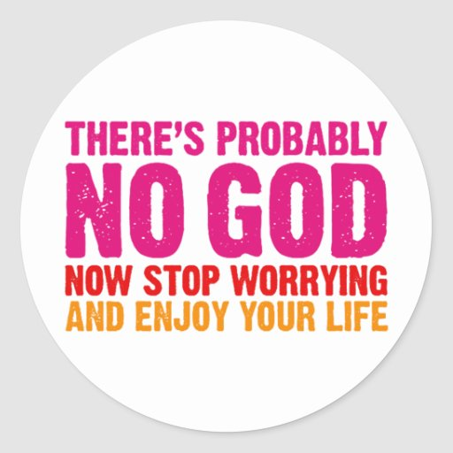 There's probably no god, now stop worrying... sticker