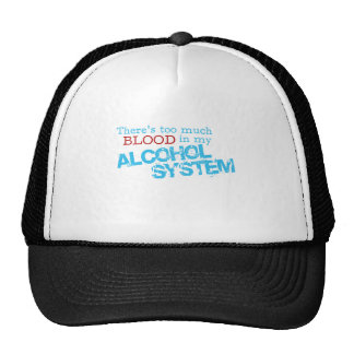 There's too much blood in my alcohol system cap