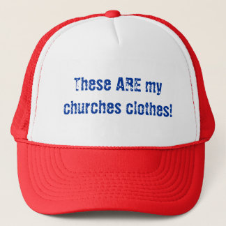 These ARE my churches clothes! Trucker Hat