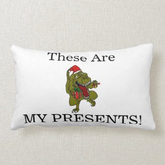 These Are MY PRESENTS! Christmas Dinosaur Pillow