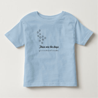 These are the days of miracle and wonder toddler T-Shirt