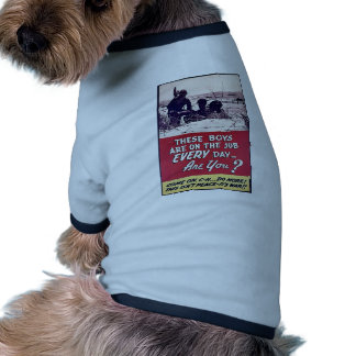 These Boys Are On The Job Every Day, Are You? Dog Clothing