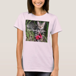 These Buds for You T-Shirt