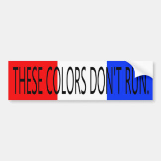 THESE COLORS DON'T RUN- BUMPER STICKER