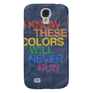 THESE COLORS WILL NEVER RUN SAMSUNG GALAXY S4 CASE