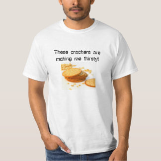These crackers are making me thirsty T-Shirt