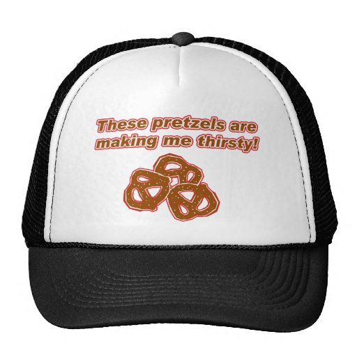 These Pretzels are Making Me Thirsty Trucker Hat