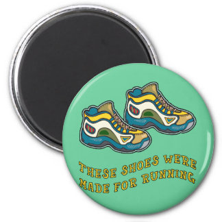 These Shoes Were Made for Running Tshirts Fridge Magnet