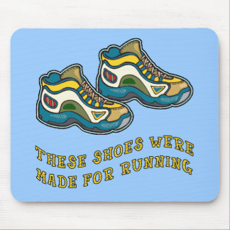 These Shoes Were Made for Running Tshirts Mousepad