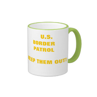 "THESES ARE ""HOT"" U.S. BORDER PATROL MUGS"