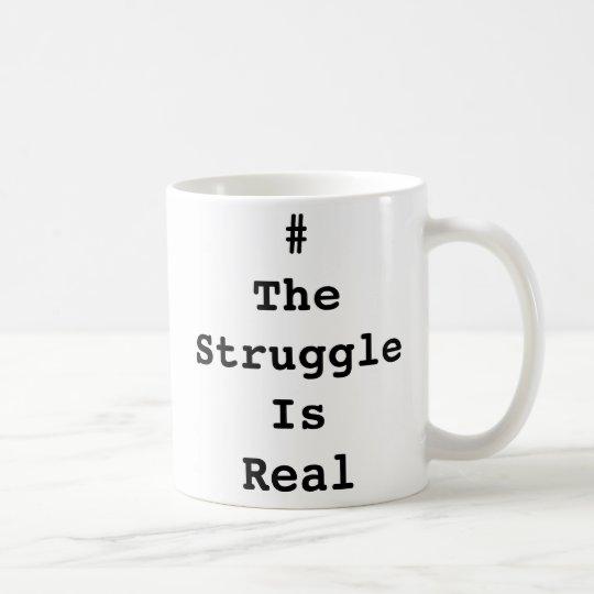 #TheStruggleIsReal Mug