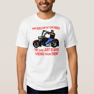 They Are Just Scared Of Being Your Enemy Biker T-shirts