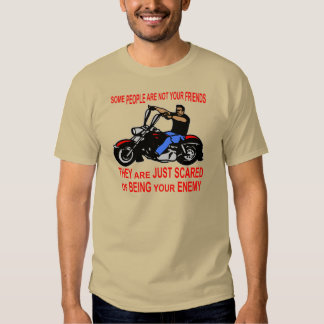 They Are Just Scared Of Being Your Enemy Biker Tee Shirts