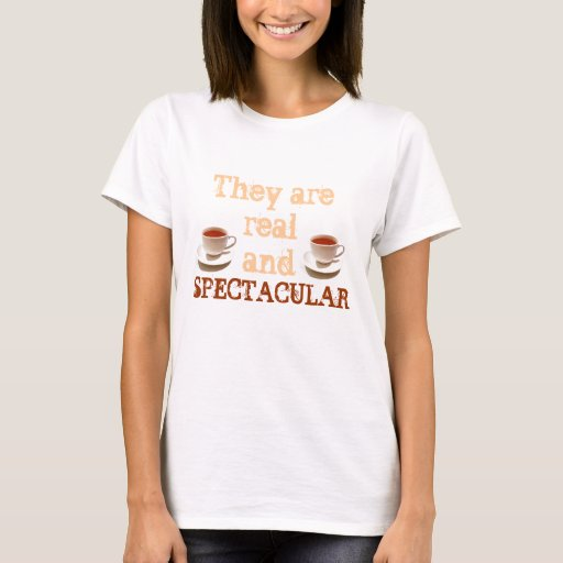 They are real and Spectacular Humour Tee Shirt