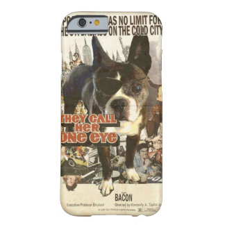 They Call Her One Eye - Bacon, The Boston Terrier Barely There iPhone 6 Case