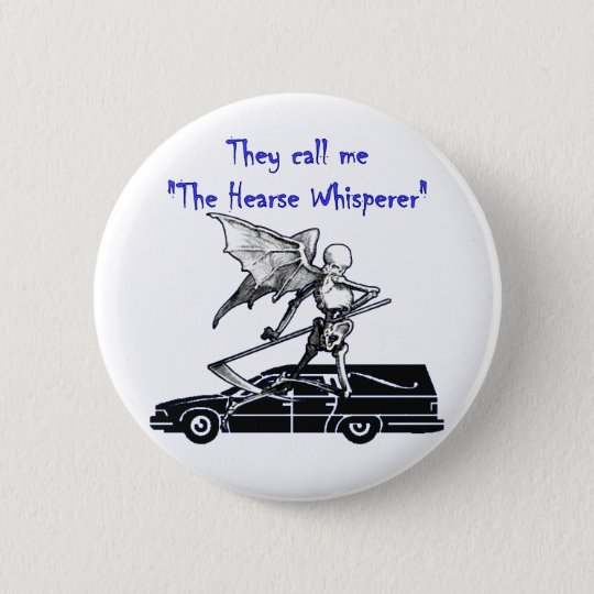 They Call Me Hearse Whisperer 6 Cm Round Badge