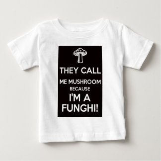 They Call Me Mushroom Because I'm A Funghi Baby T-Shirt