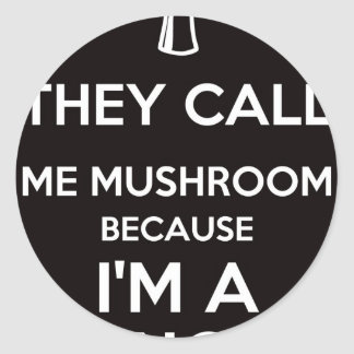 They Call Me Mushroom Because I'm A Funghi Classic Round Sticker
