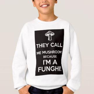 They Call Me Mushroom Because I'm A Funghi Sweatshirt