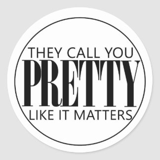 """they call you pretty like it matters"" Sticker"