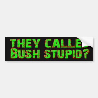 They Called Bush Stupid? (Green) Bumper Stickers