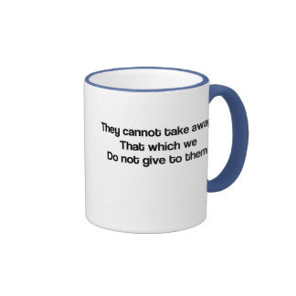 They can not take if you do not give ringer mug