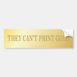 They Can't Print Gold Bumper Sticker
