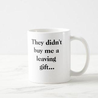 They didn't buy me a leaving gift... basic white mug