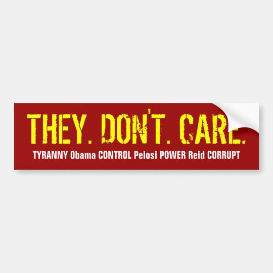 THEY. DON'T. CARE BUMPER STICKER