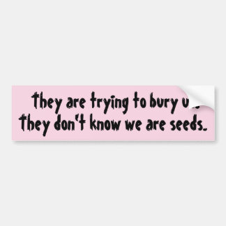 They Don't Know We Are Seeds Bumper Sticker
