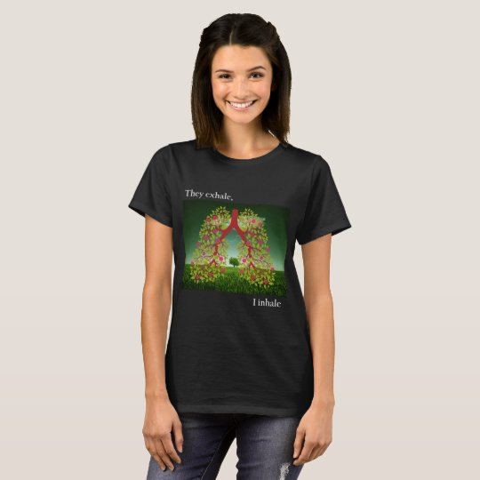 They exhale, I inhale T-Shirt