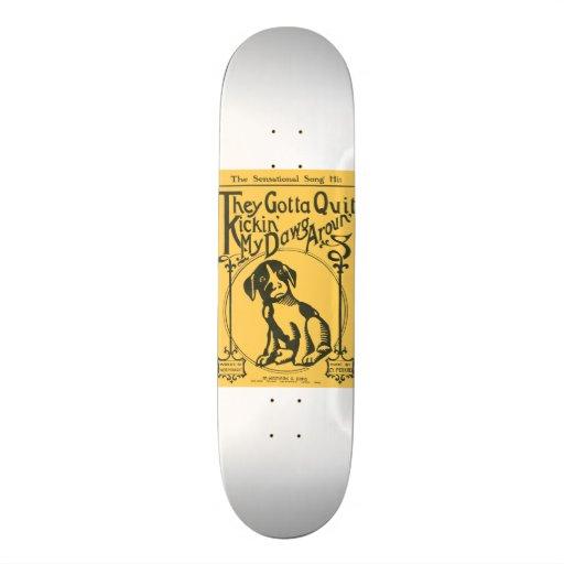 They Gotta Quit Kickin' My Dawg Aroun' Skateboard Decks
