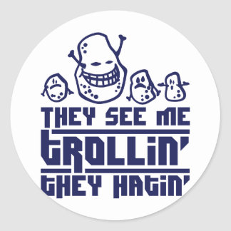 They lake ME trollin', they hatin' Round Sticker