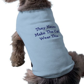 They Never Make The Cat Wear This Sleeveless Dog Shirt