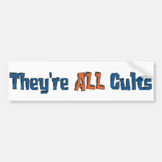 They re ALL Cults Bumper Stickers