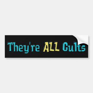 They re ALL Cults Bumper Sticker
