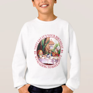 They Say It's Your Birthday... Sweatshirt