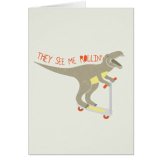 """They See Me Rollin'"" Funny T-Rex Card"